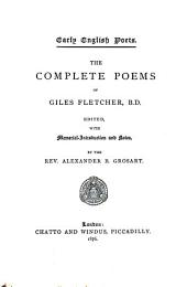 The Complete Poems of Giles Fletcher, B. D.