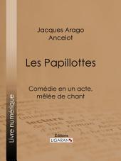 Les Papillottes: Comédie en un acte, mêlée de chant