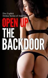 Open Up the Backdoor: Five Explicit Erotica Stories of Anal Sex