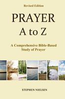 PRAYER A to Z  A Comprehensive Bible Based Study of Prayer PDF