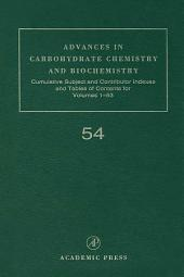 Advances in Carbohydrate Chemistry and Biochemistry: Cumulative Subject and Author Indexes, and Tables of Contents