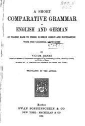 A Short Comparative Grammar of English and German, as Traced Back to Their Common Origin and Contrasted with the Classical Languages
