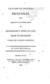 Lectures on Politeness, Giving a Beautiful Display of Nature and Her Laws. Showing the Disposition of the Three Powers in Various Government, Ancient and Modern; Manners and Customs of Various Countries; Calculated to Accomplish the Teacher as Well as the Student, the Merchant, the Clerk, the Mechanic, the Politician, the Farmer, and Even the Great Philosopher, as Well as the Learned and Worthly Lawyer...