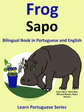 Learn Portuguese: Portuguese for Kids. Frog - Sapo: Bilingual Tale in English and Portuguese: Learn Portuguese Series.