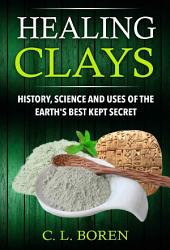 Healing Clays: History, Science and Uses of the Earth's Best Kept Secret