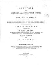 A Synopsis of the Commercial and Revenue System of the United States: As Developed by Instructions and Decisions of the Treasury Department for the Administration of the Revenue Laws, Volume 1