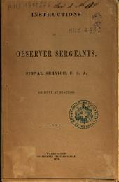 Instructions to Observer Sergeants, Signal Service, U. S. A. on Duty at Stations