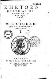 Rhetoricorum M. T. Ciceronis ad Herennium libri quatuor. Eiusdem de Inuentione libri II