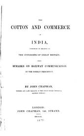 The Cotton and Commerce of India Considered in Relation to the Interests of Great Britain: With Remarks on Railway Communication in the Bombay Presidency
