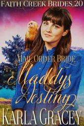 Mail Order Bride - Maddy's Destiny: Clean and Wholesome Historical Western Cowboy Inspirational Romance
