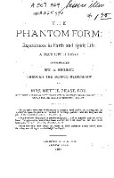The Phantom Form  Experiences in Earth and Spirit Life PDF