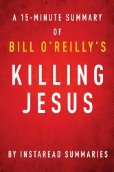 Killing Jesus By Bill O Reilly And Martin Dugard A 15 Minute Instaread Summary Book PDF