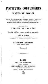 Institutes coutumières d'Antoine Loysel; ou, Manuel de plusieurs et diverses règles: sentences et proverbes, Volume1