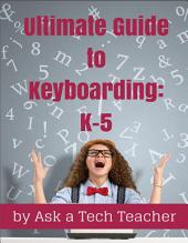 Ultimate Guide to Keyboarding: K-5