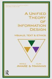 A Unified Theory of Information Design: Visuals, Text and Ethics