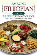 Amazing Ethiopian Foods   The Best Ethiopian Cookbook PDF
