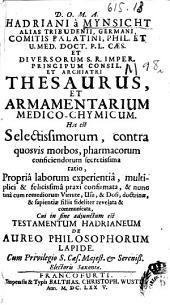 D. O. M. A. Hadriani a Mynsicht ... Thesaurus et armentarium medico-chymicum ... Cui in fine adjunctum est Testamentum Hadrianum de aureo philosophorum lapide