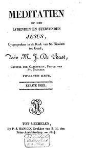 XXXVI meditatien op den lydenden en stervenden Jesu uytgesproken in de kerk van St. Nicolaes tot Gend, ten tyde van den vasten in 't jaer 1804: Volume 1