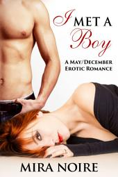 I Met a Boy: A May / December Erotic Romance