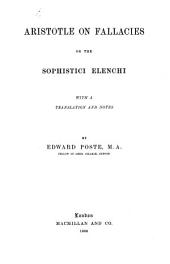 Aristotle on Fallacies; or, the Sophistici Elenchi. With a translation and notes by Edward Poste