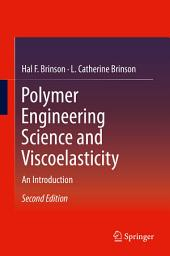 Polymer Engineering Science and Viscoelasticity: An Introduction, Edition 2