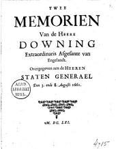 Twee memorien van de heere Downing extraordinaris afgesante van Engelandt. Overgegeven aen de heeren Staten Generael den 3. ende 8. augusti 1661