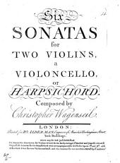 Six Sonatas for Two Violins, a Violoncello, or Harpsichord. [Parts.]