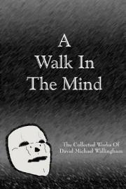 A Walk In The Mind The Collected Works Of David Michael Wallingham