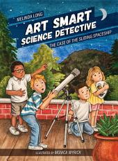 Art Smart, Science Detective: The Case of the Sliding Spaceship