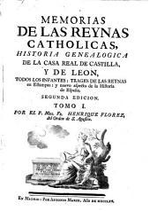 Memorias de las reynas catholicas: historia genealogica de la Casa Real de Castilla y de Leon ...