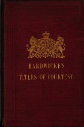 Hardwicke's Titles of courtesy: containing those members of titled families whose names do not fall within the scope of the peerage, baronetage, and knightage