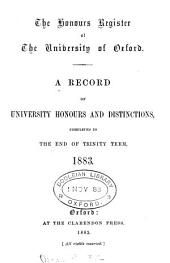 The Honours Register of the University of Oxford: A Record of University Honours and Distinctions Completed to the End of the Trinity Term, 1883