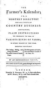 The Farmer's Kalendar: Or, a Monthly Directory for All Sorts of Country Business, Containing Plain Instructions for Performing the Work of Various Kinds of Farms, in Every Season of the Year