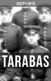 TARABAS: Rastloses Leben von Oberst Nikolaus Tarabas (Historischer Roman - Erster Weltkrieg)