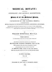 Medical Botany: Containing Systematic and General Descriptions, with Plates of All the Medicinal Plants, Comprehended in the Catalogues of the Materia Medica, as Published by the Royal Colleges of Physicians of London, Edinburg, and Dublin, Volume 3