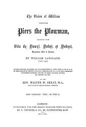 The Vision of William Concerning Piers the Plowman: In Four Parts : Together with Vita de Dowel, Dobet, Et Dobest, Secundum Wit Et Resoun ; from Numerous Manuscripts, with Prefaces, Notes, and a Glossary, Volume 2
