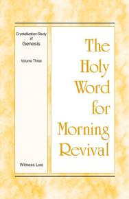 The Holy Word for Morning Revival   Crystallization study of Genesis Volume 3 PDF