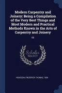 Modern Carpentry and Joinery  Being a Compilation of the Very Best Things and Most Modern and Practical Methods Known in the Arts of Carpentry and J PDF