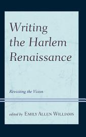 Writing the Harlem Renaissance: Revisiting the Vision