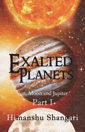 Exalted Planets - Part I: Sun, Moon and Jupiter