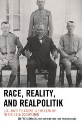 Race, Reality, and Realpolitik: U.S.–Haiti Relations in the Lead Up to the 1915 Occupation