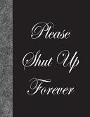 Please Shut Up Forever