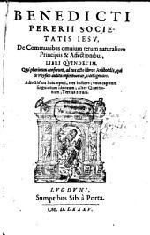 Benedicti Pererii De communibus omnium rerum naturalium principiis et affectionibus: libri quindecim