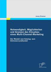 """Notwendigkeit, M""""glichkeiten und Grenzen des Einsatzes eines Multi-Channel-Marketing: Der Wandel vom Katalog- zum Onlineversandhandel"""