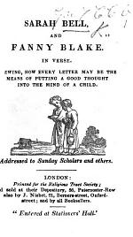 Sarah Bell and Fanny Blake. In verse shewing how every letter may be the means of putting a good thought into the mind of a child, etc