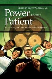 Power to the Patient: Selected Health Care Issues and Policy Solutions