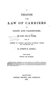 A Treatise on the Law of Carriers of Goods and Passengers, by Land and by Water: With an Appendix of Statutes Regulating Passenger Vessels and Steamboats, Etc