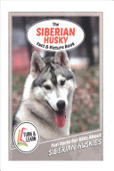 The Siberian Husky Fact and Picture Book