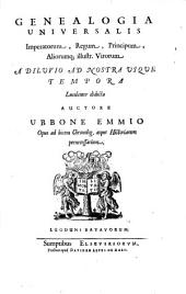 Genealogia Universalis Imperatorum, Regum, Principum, Aliorumq[ue] illustr. Virorum: A Diluvio Ad Nostra Usque Tempora Luculenter diducta