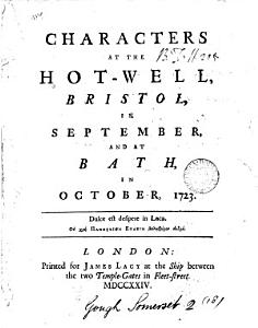 Characters at the Hot-well, Bristol, in September, and at Bath, in October, 1723..